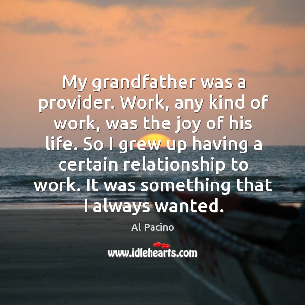My grandfather was a provider. Work, any kind of work, was the Image