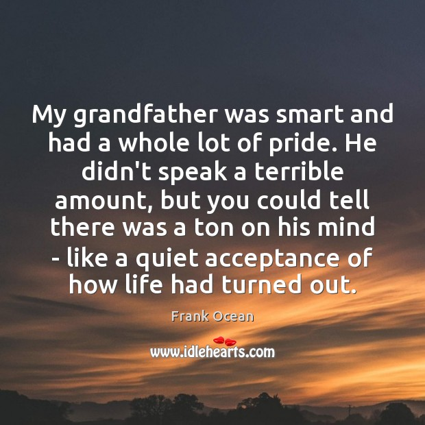 My grandfather was smart and had a whole lot of pride. He Image