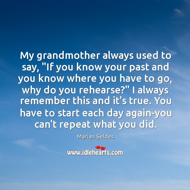 """Image, My grandmother always used to say, """"If you know your past and"""