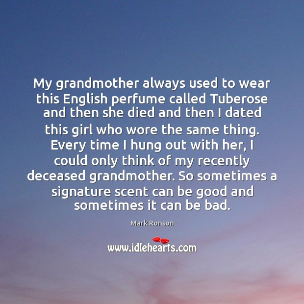 My grandmother always used to wear this English perfume called Tuberose and Mark Ronson Picture Quote