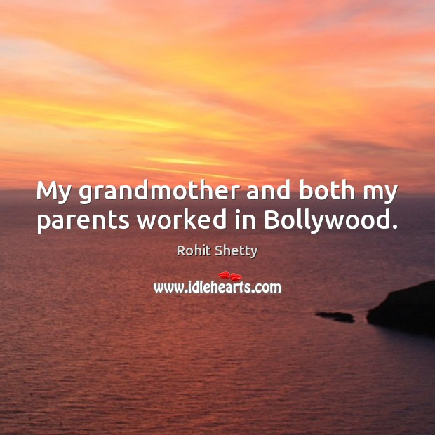 My grandmother and both my parents worked in Bollywood. Image
