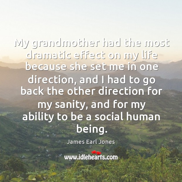 My grandmother had the most dramatic effect on my life because she set me in one direction James Earl Jones Picture Quote