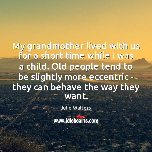 My grandmother lived with us for a short time while I was Image