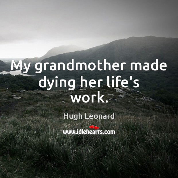 Image, My grandmother made dying her life's work.