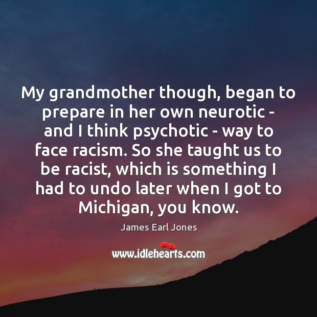 My grandmother though, began to prepare in her own neurotic – and James Earl Jones Picture Quote