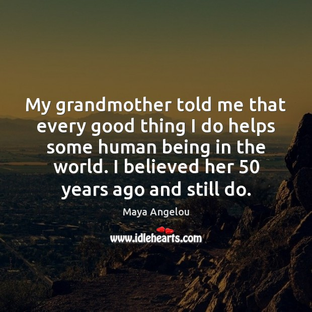 Image, My grandmother told me that every good thing I do helps some