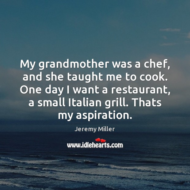 My grandmother was a chef, and she taught me to cook. One Cooking Quotes Image