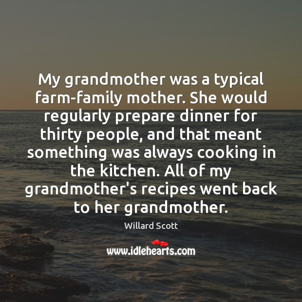 My grandmother was a typical farm-family mother. She would regularly prepare dinner Image
