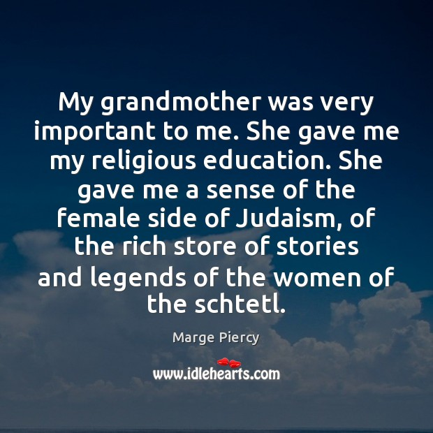 My grandmother was very important to me. She gave me my religious Marge Piercy Picture Quote