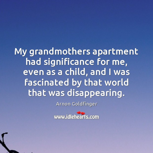 Image, My grandmothers apartment had significance for me, even as a child, and