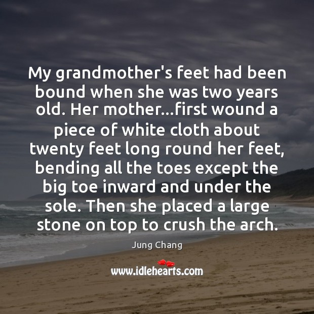 My grandmother's feet had been bound when she was two years old. Image