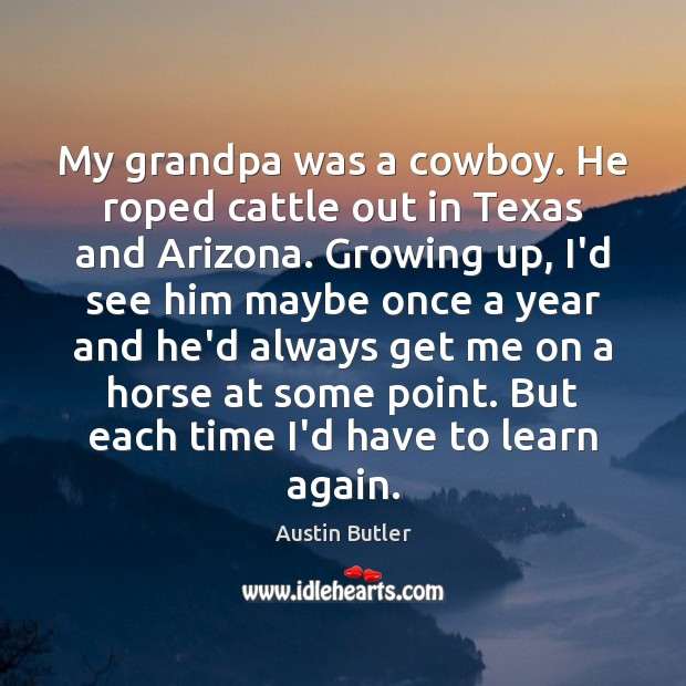 My grandpa was a cowboy. He roped cattle out in Texas and Image