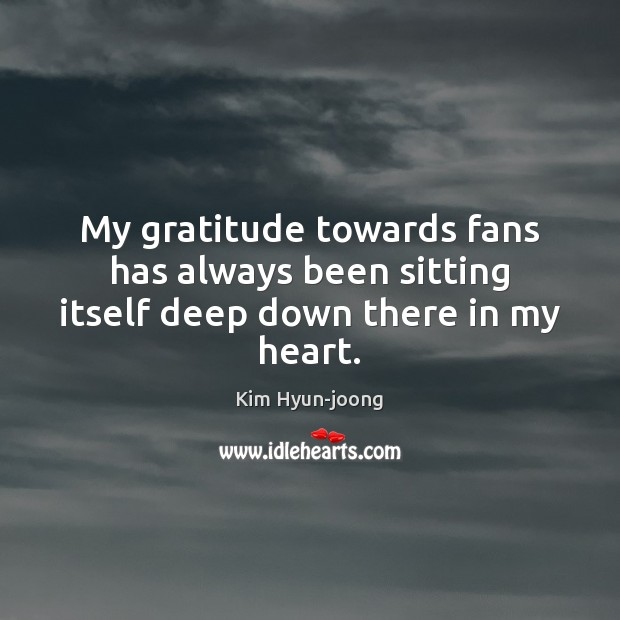 Image, My gratitude towards fans has always been sitting itself deep down there in my heart.