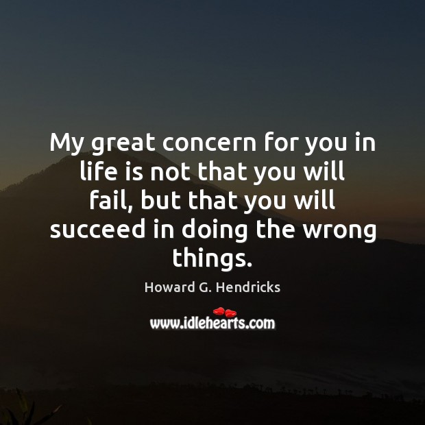 My great concern for you in life is not that you will Howard G. Hendricks Picture Quote