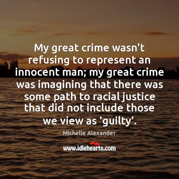 My great crime wasn't refusing to represent an innocent man; my great Guilty Quotes Image