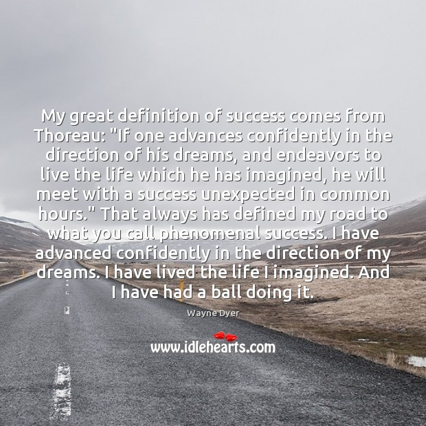 "Image, My great definition of success comes from Thoreau: ""If one advances confidently"