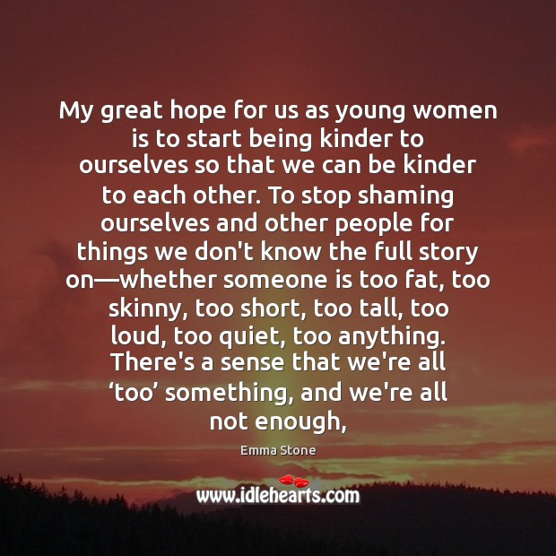 My great hope for us as young women is to start being Image