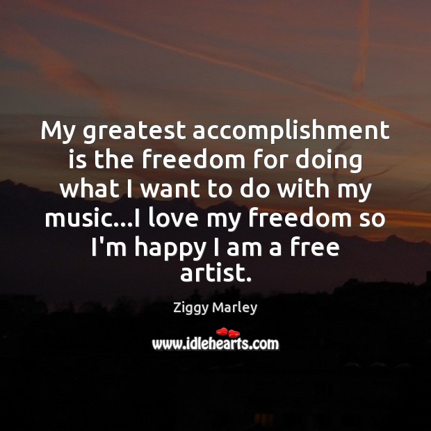 My greatest accomplishment is the freedom for doing what I want to Ziggy Marley Picture Quote