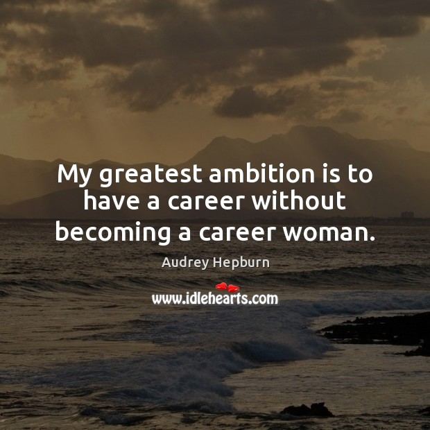 My greatest ambition is to have a career without becoming a career woman. Image