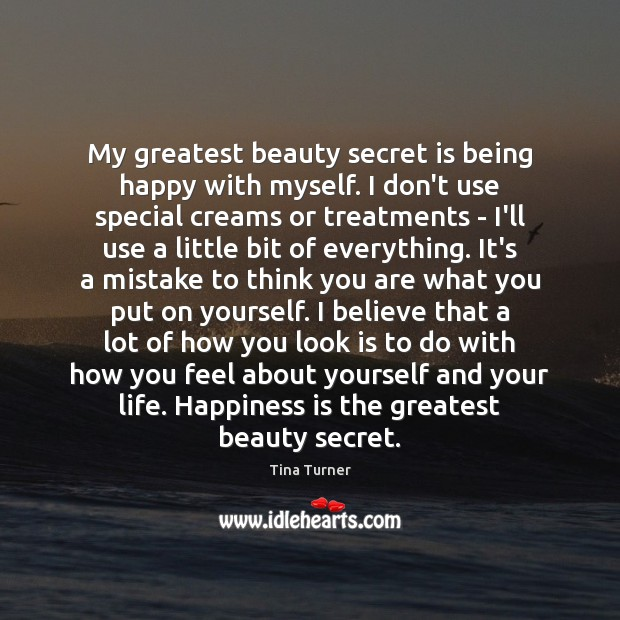 My greatest beauty secret is being happy with myself. I don't use Secret Quotes Image