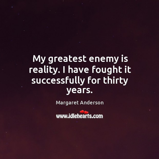 My greatest enemy is reality. I have fought it successfully for thirty years. Image