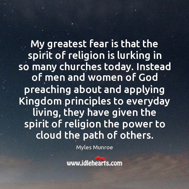 My greatest fear is that the spirit of religion is lurking in Myles Munroe Picture Quote