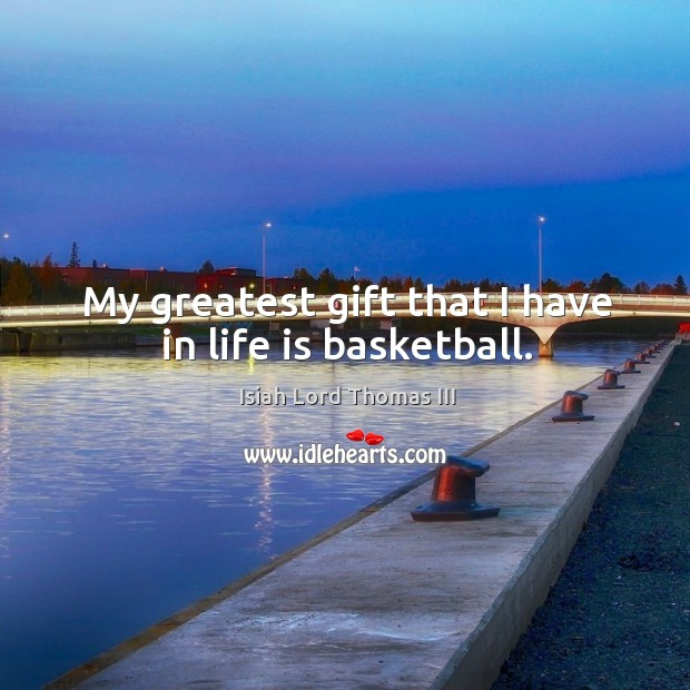 Image, My greatest gift that I have in life is basketball.