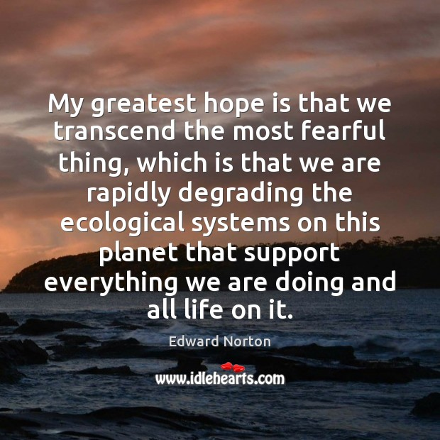 Image, My greatest hope is that we transcend the most fearful thing, which