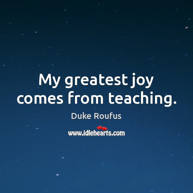 My greatest joy comes from teaching. Image
