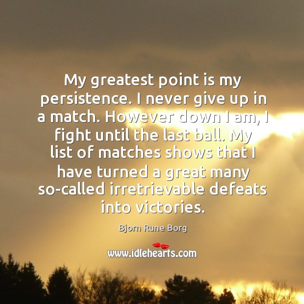 Image, My greatest point is my persistence. I never give up in a match.