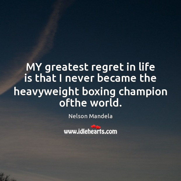 MY greatest regret in life is that I never became the heavyweight Nelson Mandela Picture Quote