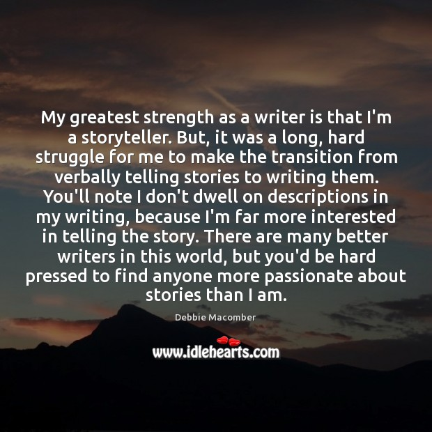 Image, My greatest strength as a writer is that I'm a storyteller. But,