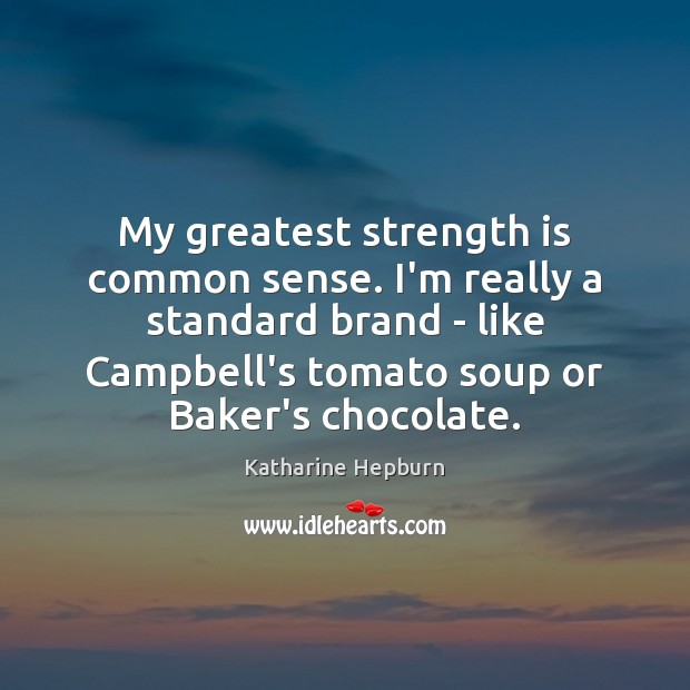 Image, My greatest strength is common sense. I'm really a standard brand –