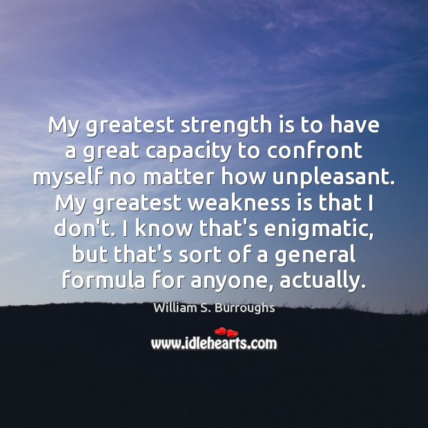 My greatest strength is to have a great capacity to confront myself Strength Quotes Image