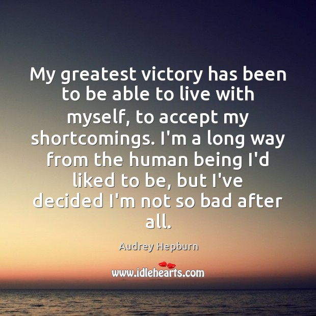My greatest victory has been to be able to live with myself, Audrey Hepburn Picture Quote