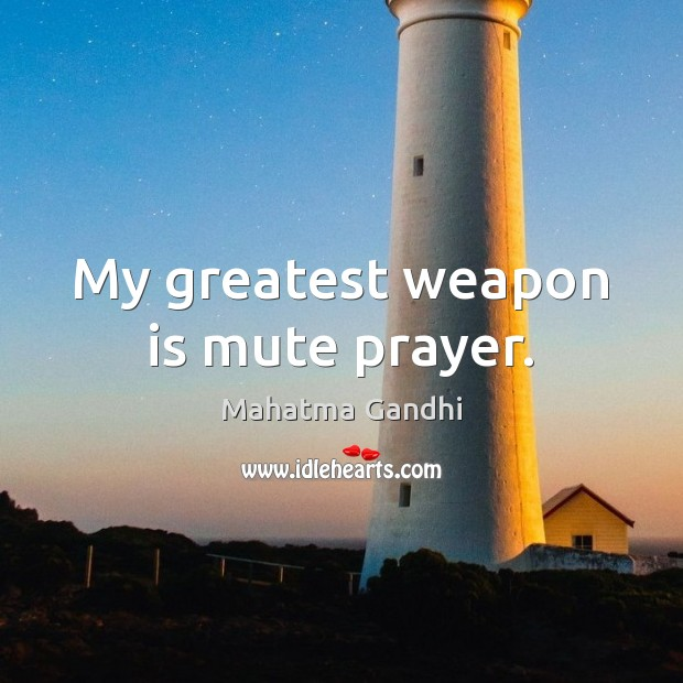My greatest weapon is mute prayer. Image
