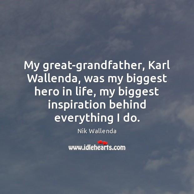 My great-grandfather, Karl Wallenda, was my biggest hero in life, my biggest Image
