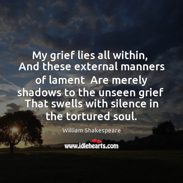 Shakespeare Quotes Grief: William Shakespeare Picture Quote: My Grief Lies All