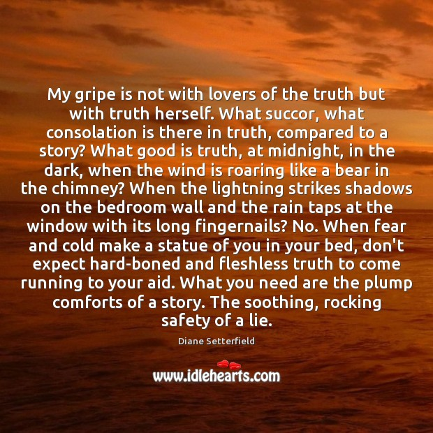 Image, My gripe is not with lovers of the truth but with truth