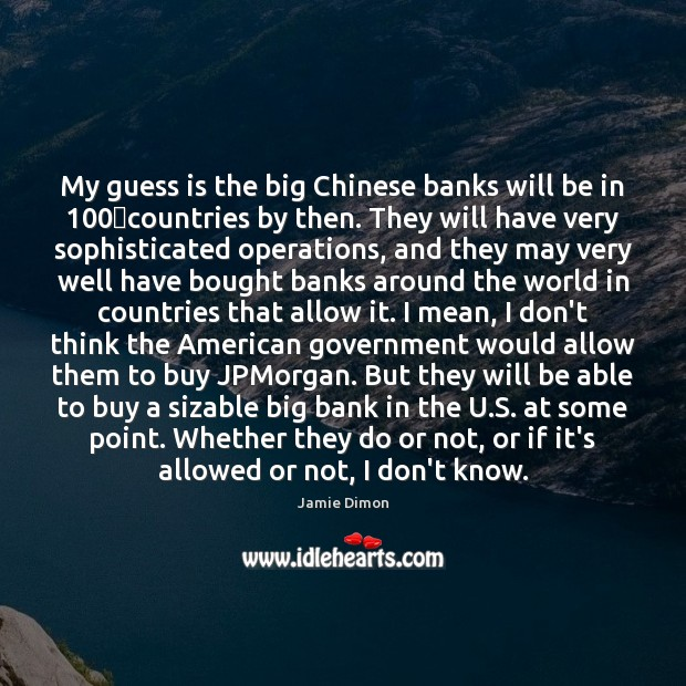My guess is the big Chinese banks will be in 100 countries by Image