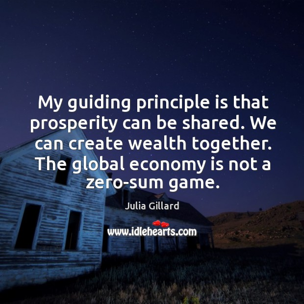 My guiding principle is that prosperity can be shared. We can create wealth together. Image