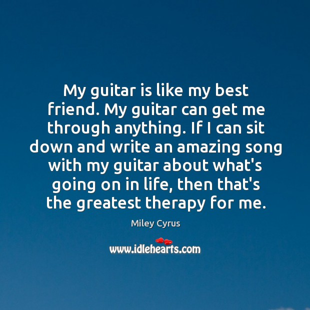 Image, My guitar is like my best friend. My guitar can get me