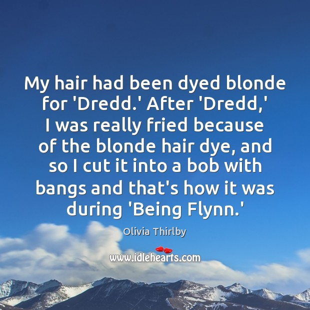 My hair had been dyed blonde for 'Dredd.' After 'Dredd,' Olivia Thirlby Picture Quote