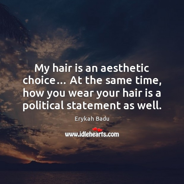 Image, My hair is an aesthetic choice… At the same time, how you