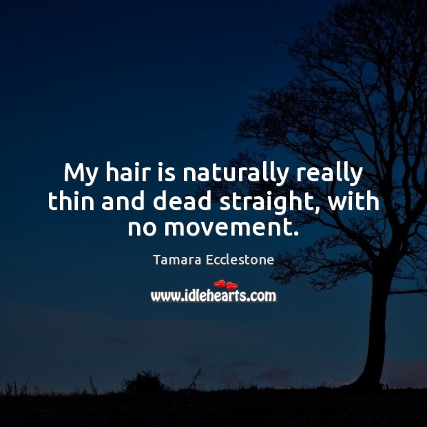 My hair is naturally really thin and dead straight, with no movement. Image