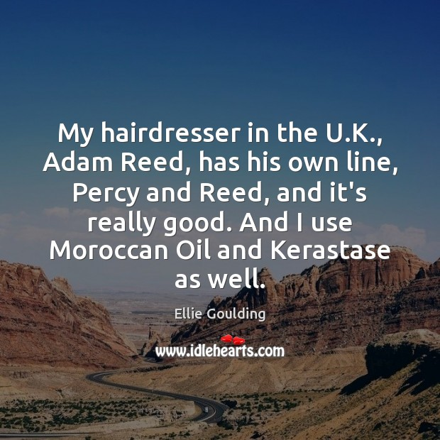 My hairdresser in the U.K., Adam Reed, has his own line, Ellie Goulding Picture Quote