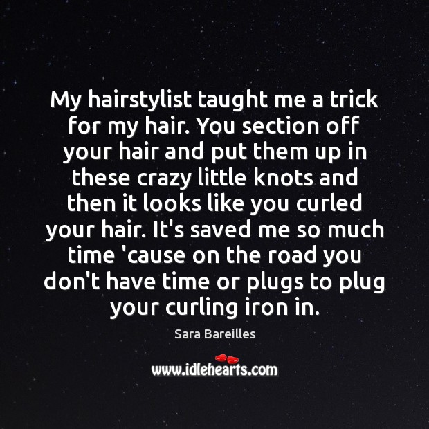 My hairstylist taught me a trick for my hair. You section off Sara Bareilles Picture Quote