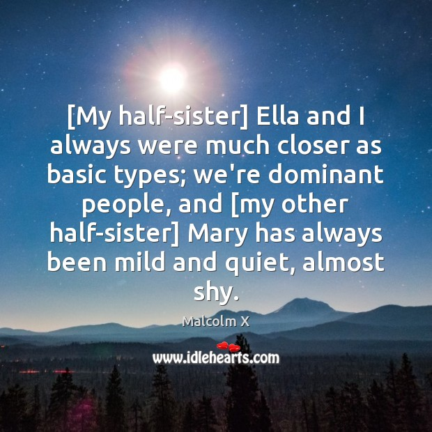 Image, [My half-sister] Ella and I always were much closer as basic types;