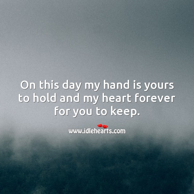 My hand is yours to hold and my heart forever for you to keep. Love Forever Quotes Image
