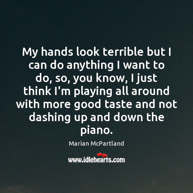 My hands look terrible but I can do anything I want to Marian McPartland Picture Quote